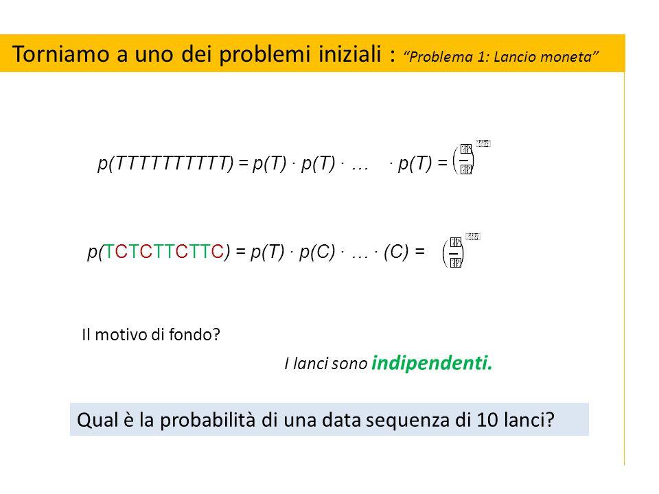 p(TTTTTTTTTT) = p(T) ∙ p(T) ∙ … ∙ p(T) = I lanci sono indipendenti.