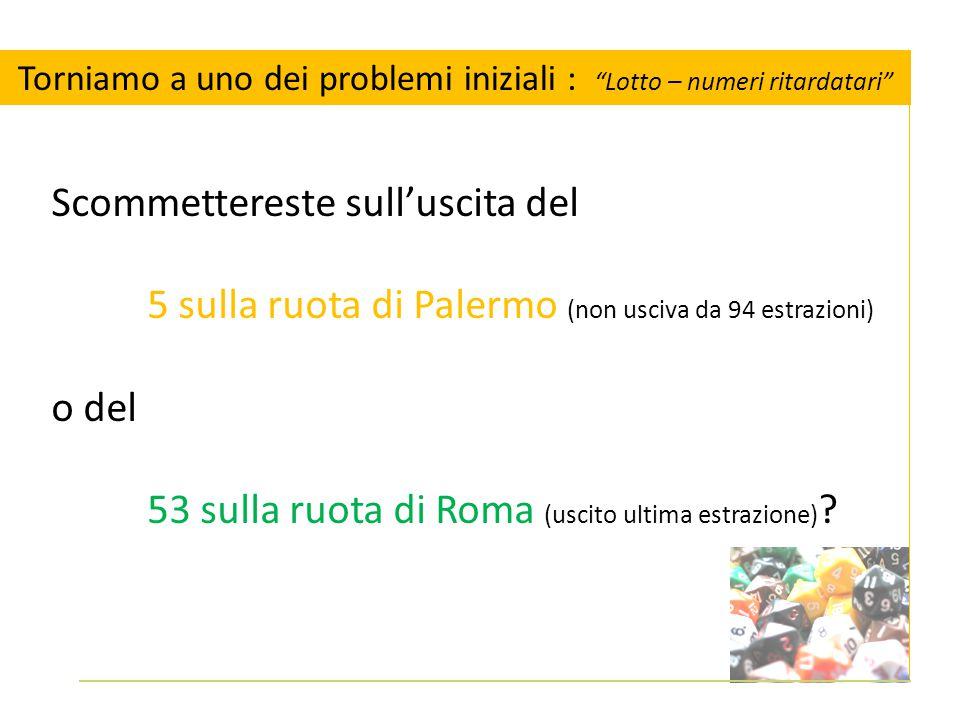 Scommettereste sull'uscita del 5 sulla ruota di Palermo (non usciva da 94 estrazioni) o del 53 sulla ruota di Roma (uscito ultima estrazione) .