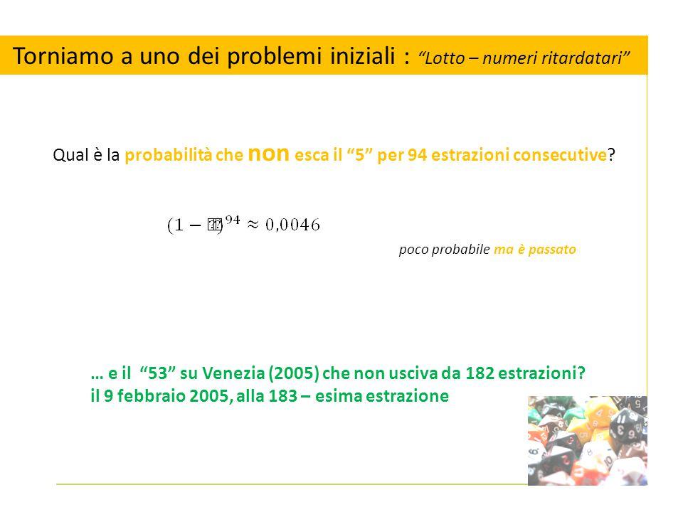 Legge della moltiplicazione – Torniamo ai pb iniziali Qual è la probabilità che non esca il 5 per 94 estrazioni consecutive.