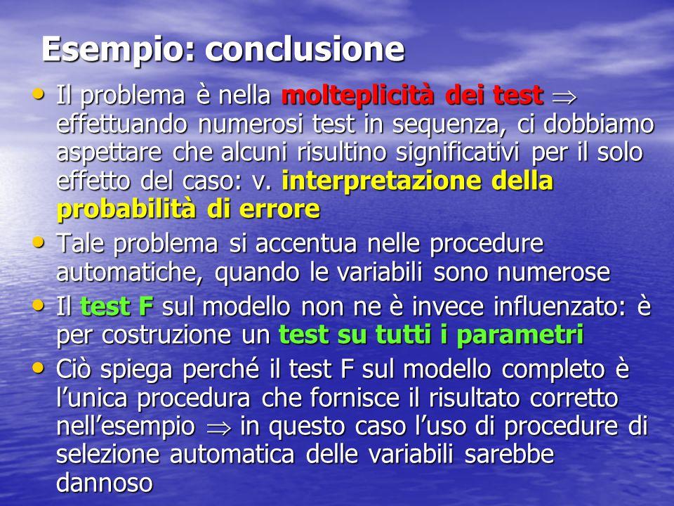 Esempio: conclusione Il problema è nella molteplicità dei test  effettuando numerosi test in sequenza, ci dobbiamo aspettare che alcuni risultino significativi per il solo effetto del caso: v.