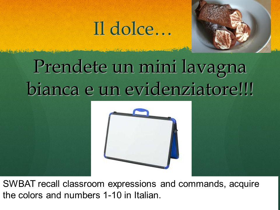 Prendete un mini lavagna bianca e un evidenziatore!!! Il dolce… SWBAT recall classroom expressions and commands, acquire the colors and numbers 1-10 i