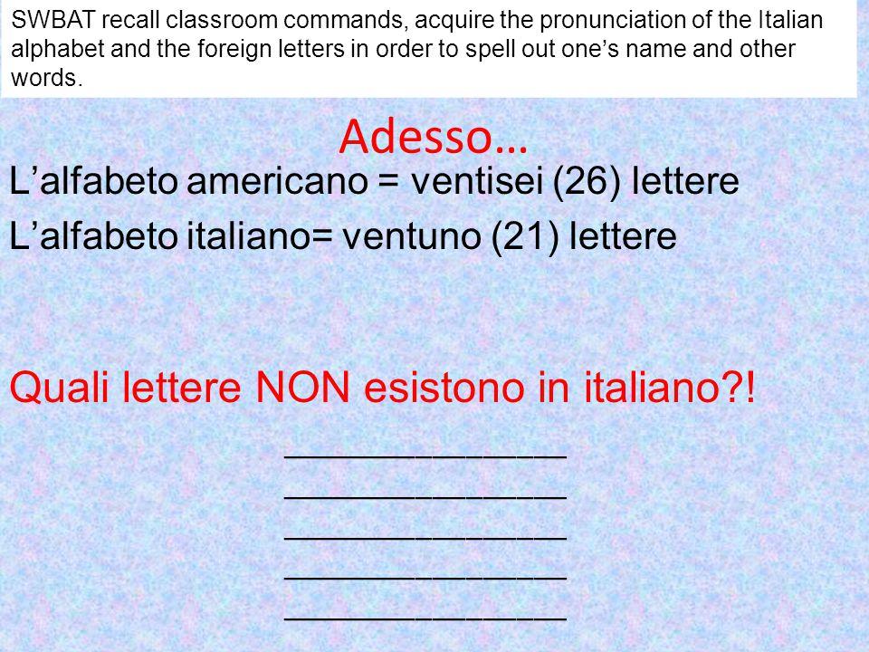 Adesso… L'alfabeto americano = ventisei (26) lettere L'alfabeto italiano= ventuno (21) lettere Quali lettere NON esistono in italiano?! ______________