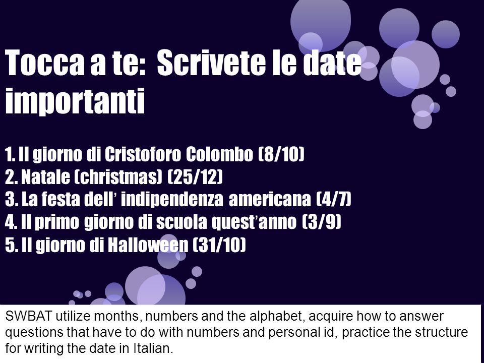 Tocca a te: Scrivete le date importanti 1. Il giorno di Cristoforo Colombo (8/10) 2. Natale (christmas) (25/12) 3. La festa dell' indipendenza america