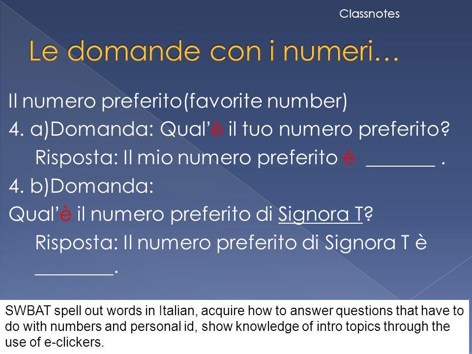 Il numero preferito(favorite number) 4. a)Domanda: Qual'è il tuo numero preferito? Risposta: Il mio numero preferito è _______. 4. b)Domanda: Qual'è i
