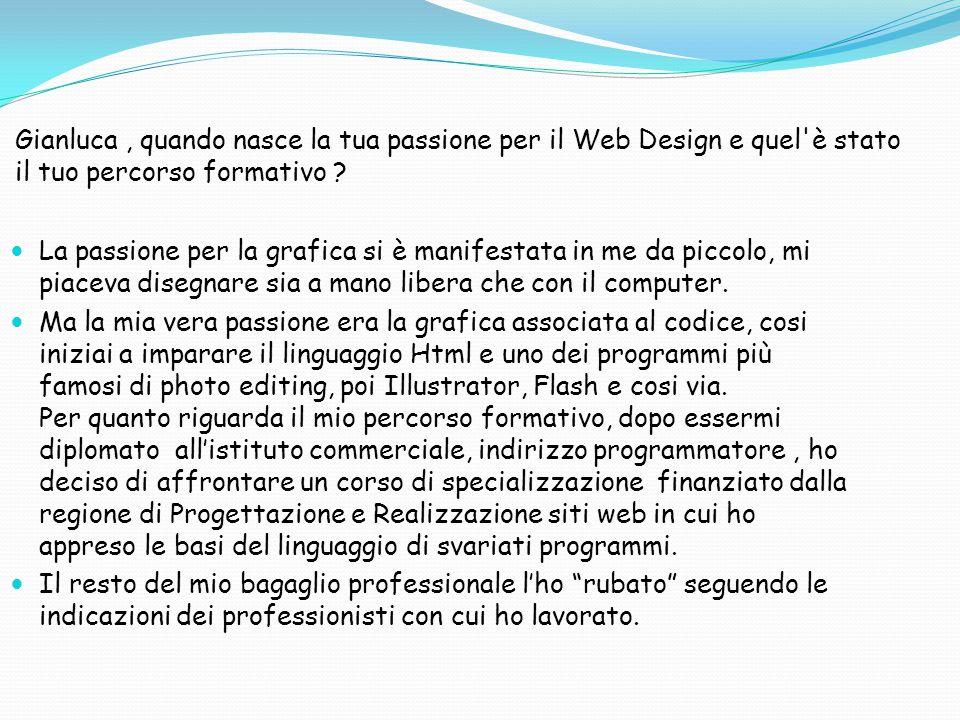 Gianluca, quando nasce la tua passione per il Web Design e quel è stato il tuo percorso formativo .
