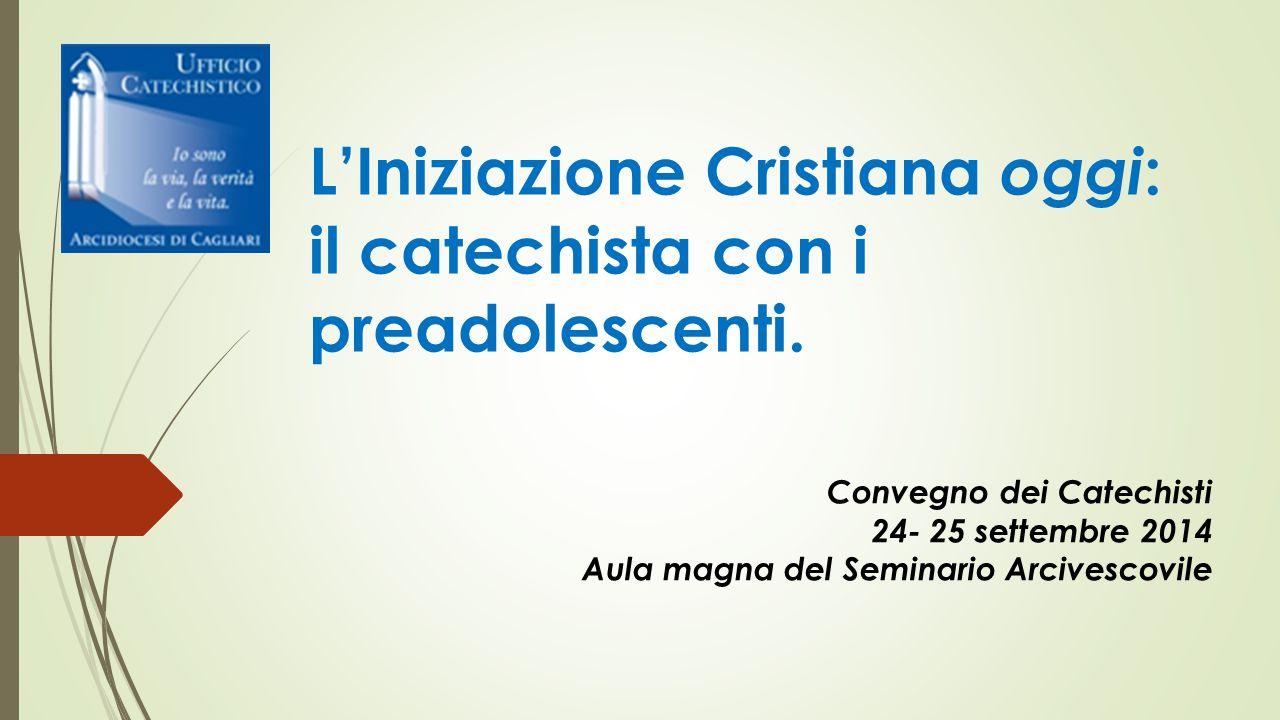 L'Iniziazione Cristiana oggi : il catechista con i preadolescenti.