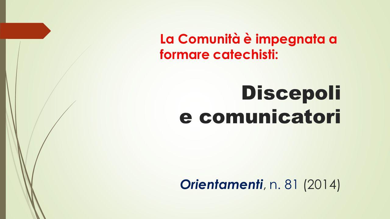 Discepoli e comunicatori Orientamenti, n. 81 (2014) La Comunità è impegnata a formare catechisti: