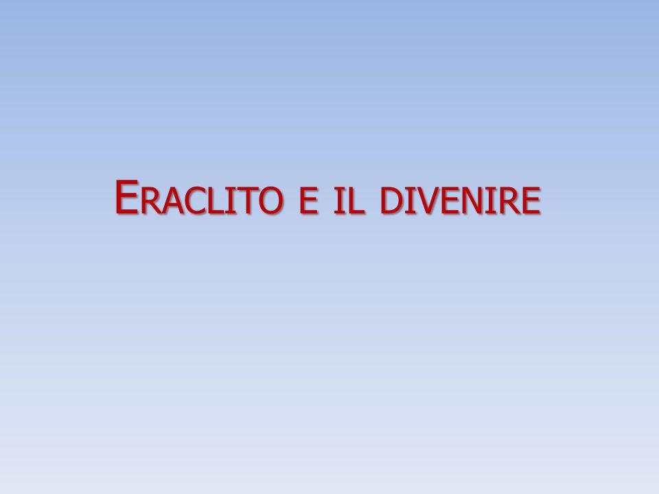 E RACLITO E IL DIVENIRE