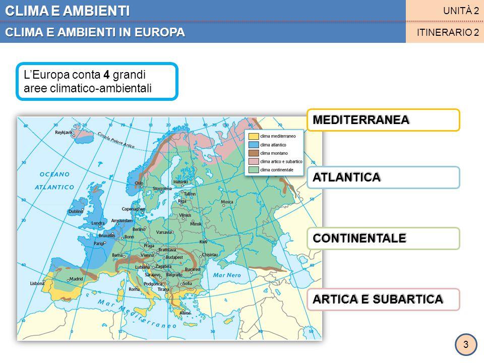 CLIMA E AMBIENTI CLIMA E AMBIENTI IN EUROPA UNITÀ 2 ITINERARIO 2 REGIONE MEDITERRANEA REGIONE ATLANTICA CLIMA: temperato senza forti escursioni termiche durante l'anno.