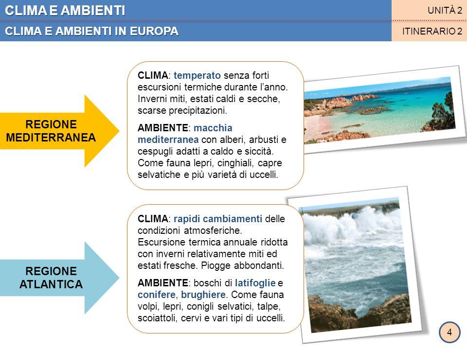 CLIMA E AMBIENTI CLIMA E AMBIENTI IN EUROPA UNITÀ 2 ITINERARIO 2 REGIONE CONTINENTALE REGIONE SUBARTICA E ARTICA CLIMA: forti escursioni termiche durante l'anno.
