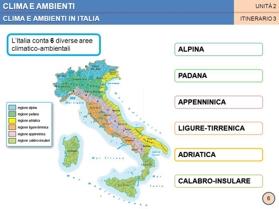 CLIMA E AMBIENTI CLIMA E AMBIENTI IN ITALIA UNITÀ 2 ITINERARIO 3 REGIONE ALPINA REGIONE PADANA 7