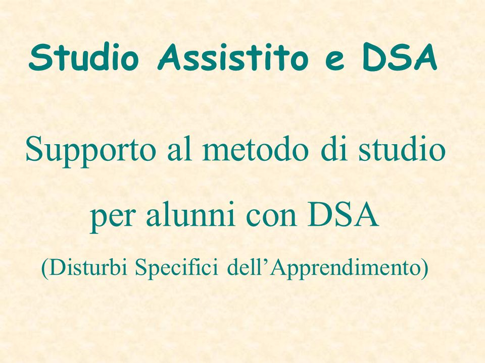 Supporto al metodo di studio per alunni con DSA (Disturbi Specifici dell'Apprendimento) Studio Assistito e DSA