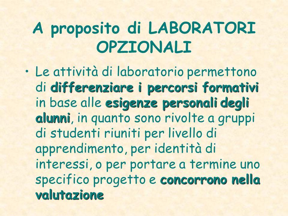 A proposito di LABORATORI OPZIONALI differenziare i percorsi formativi esigenze personali degli alunni concorrono nella valutazioneLe attività di labo