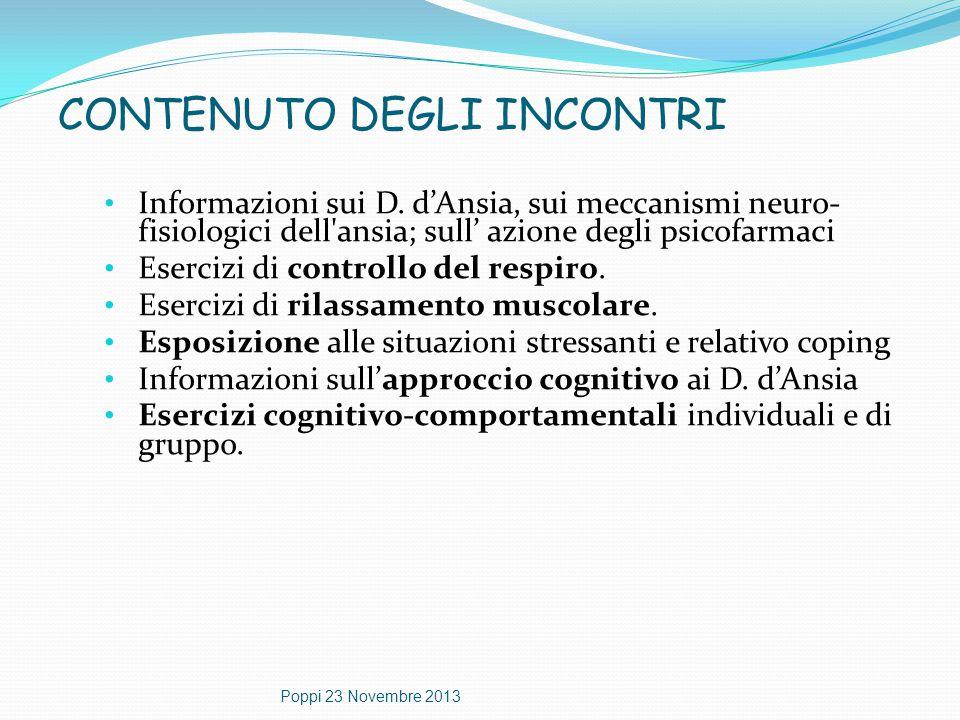 CONTENUTO DEGLI INCONTRI Informazioni sui D. d'Ansia, sui meccanismi neuro- fisiologici dell'ansia; sull' azione degli psicofarmaci Esercizi di contro