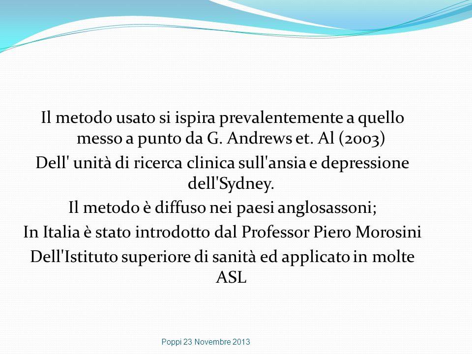 Il metodo usato si ispira prevalentemente a quello messo a punto da G. Andrews et. Al (2003)  Dell' unità di ricerca clinica sull'ansia e depressione