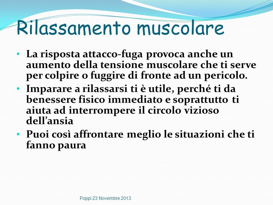 Rilassamento muscolare La risposta attacco-fuga provoca anche un aumento della tensione muscolare che ti serve per colpire o fuggire di fronte ad un p