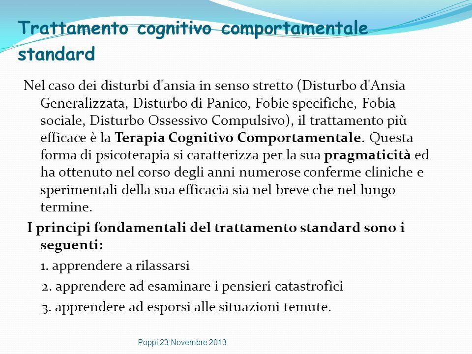 Trattamento cognitivo comportamentale standard Nel caso dei disturbi d'ansia in senso stretto (Disturbo d'Ansia Generalizzata, Disturbo di Panico, Fob