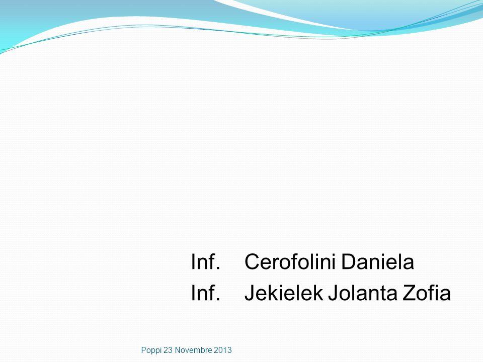 Inf. Cerofolini Daniela Inf. Jekielek Jolanta Zofia Poppi 23 Novembre 2013