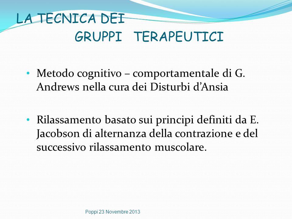 LA TECNICA DEI GRUPPI TERAPEUTICI Metodo cognitivo – comportamentale di G. Andrews nella cura dei Disturbi d'Ansia Rilassamento basato sui principi de
