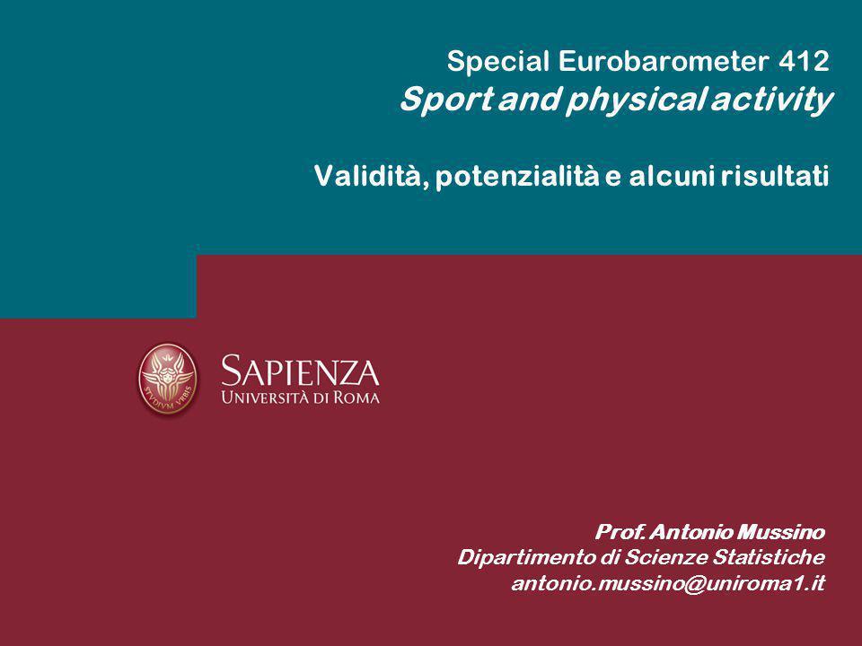 Special Eurobarometer 412 Sport and physical activity Validità, potenzialità e alcuni risultati Prof. Antonio Mussino Dipartimento di Scienze Statisti