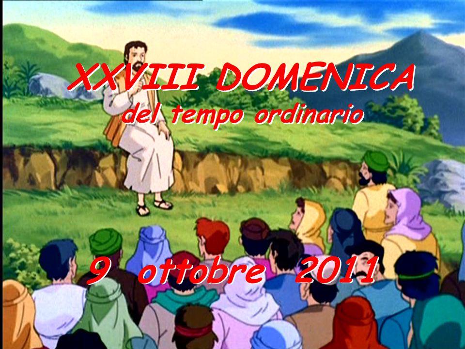 XXVIII DOMENICA del tempo ordinario XXVIII DOMENICA del tempo ordinario 9 ottobre 2011