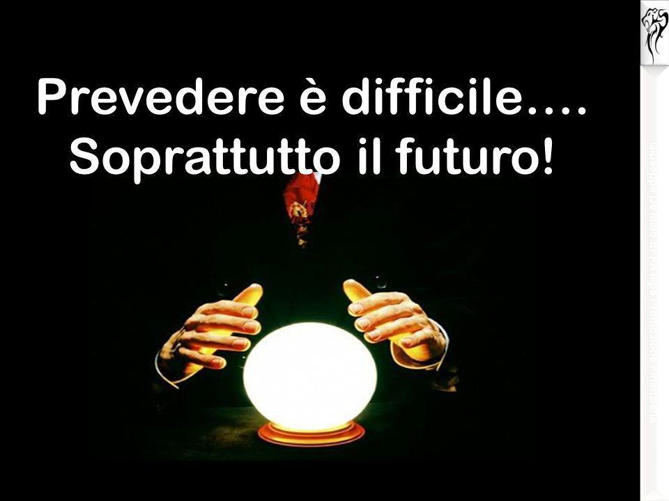 Prevedere è difficile…. Soprattutto il futuro! Giuseppe De Maio EFPA Mps Promozione Finanziaria