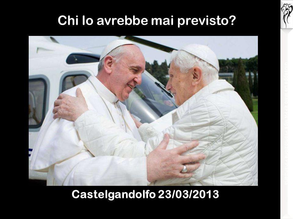 Castelgandolfo 23/03/2013 Chi lo avrebbe mai previsto.
