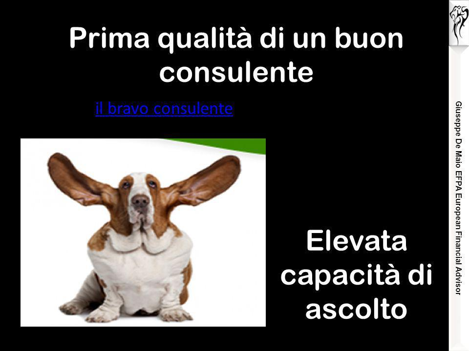Giuseppe De Maio EFPA European Financial Advisor Prima qualità di un buon consulente Elevata capacità di ascolto il bravo consulente