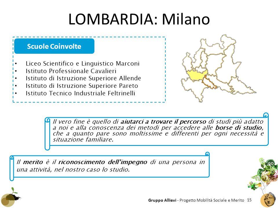 15 Gruppo Allievi - Progetto Mobilità Sociale e Merito LOMBARDIA: Milano Scuole Coinvolte Liceo Scientifico e Linguistico Marconi Istituto Professiona
