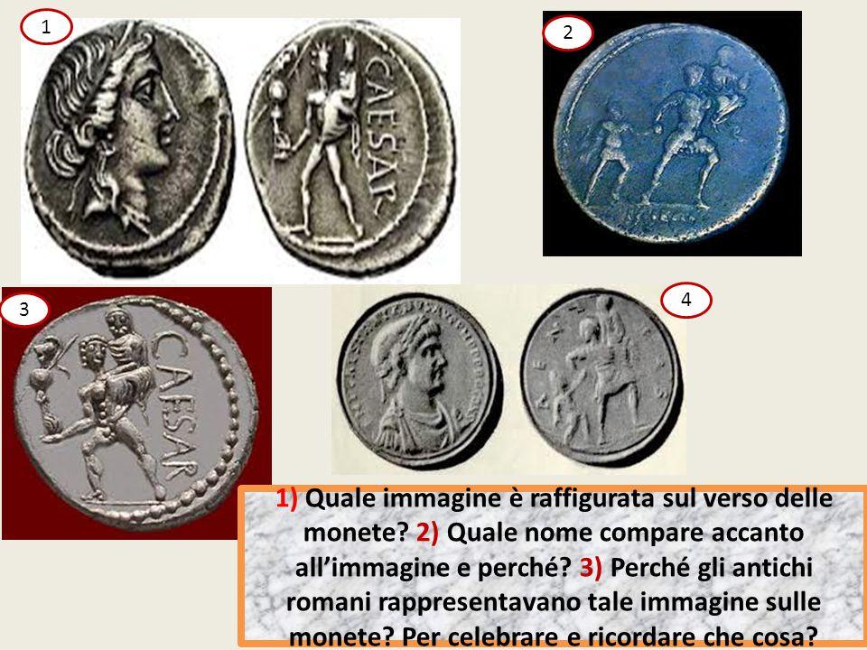 1) Quale immagine è raffigurata sul verso delle monete? 2) Quale nome compare accanto all'immagine e perché? 3) Perché gli antichi romani rappresentav