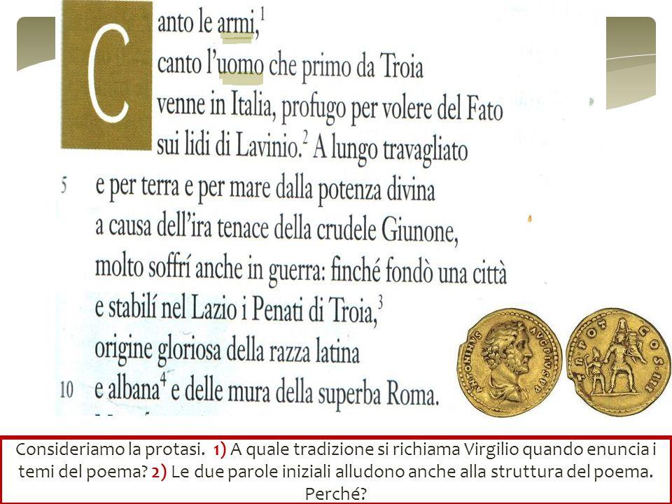 Consideriamo la protasi. 1) A quale tradizione si richiama Virgilio quando enuncia i temi del poema? 2) Le due parole iniziali alludono anche alla str