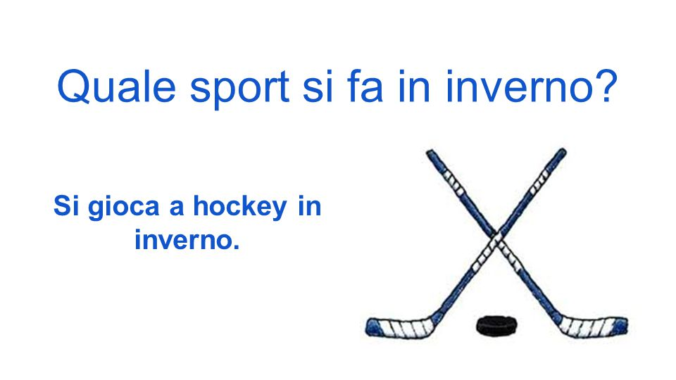 Quale sport si fa in inverno? Si gioca a hockey in inverno.