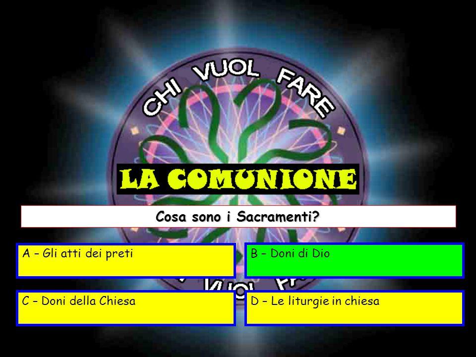 A – Gli atti dei pretiB – Doni di Dio C – Doni della ChiesaD – Le liturgie in chiesa Cosa sono i Sacramenti.