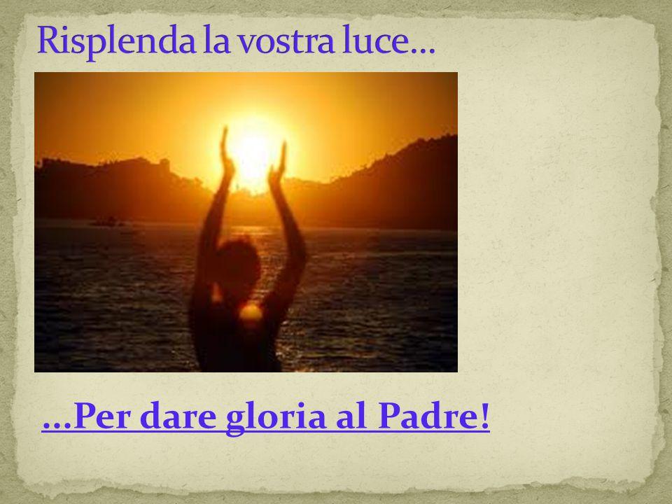 ...Per dare gloria al Padre!