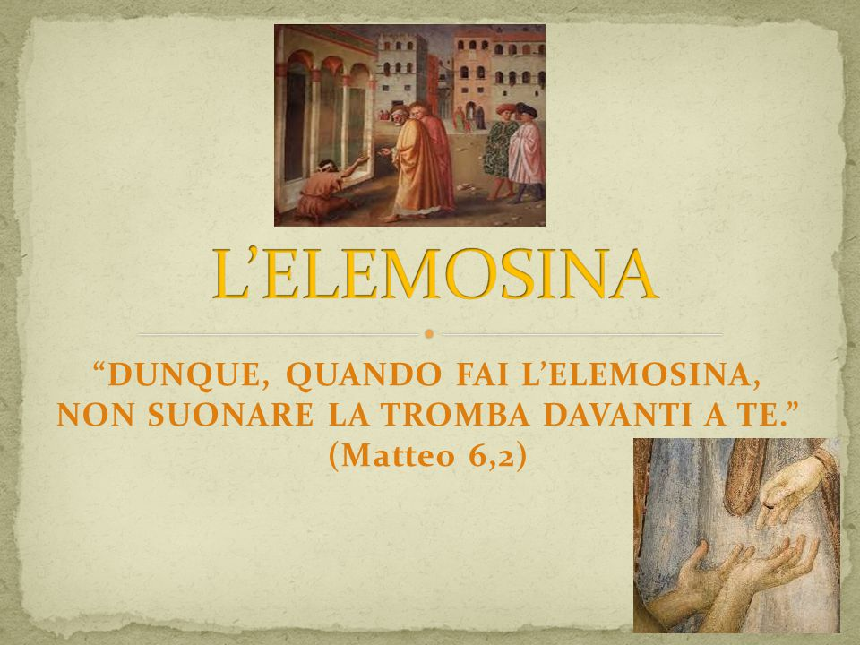 """""""DUNQUE, QUANDO FAI L'ELEMOSINA, NON SUONARE LA TROMBA DAVANTI A TE."""" (Matteo 6,2)"""