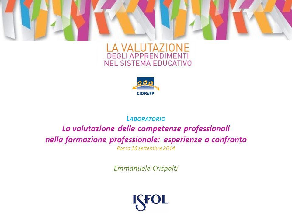 Emmanuele Crispolti L ABORATORIO La valutazione delle competenze professionali nella formazione professionale: esperienze a confronto Roma 18 settembr