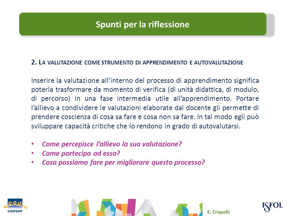 Emmanuele Crispolti 2. L A VALUTAZIONE COME STRUMENTO DI APPRENDIMENTO E AUTOVALUTAZIONE Inserire la valutazione all'interno del processo di apprendim