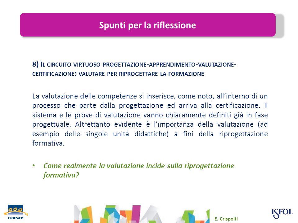 Emmanuele Crispolti 8) I L CIRCUITO VIRTUOSO PROGETTAZIONE - APPRENDIMENTO - VALUTAZIONE - CERTIFICAZIONE : VALUTARE PER RIPROGETTARE LA FORMAZIONE La