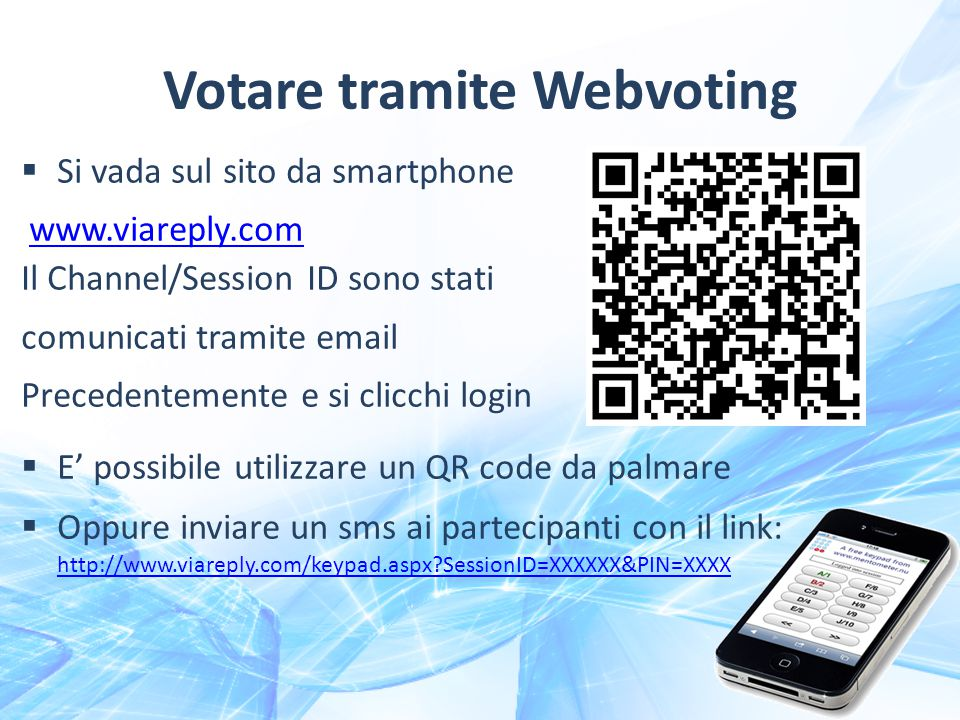 http://www.viareply.com/keypad.aspx?SessionID=DEMO&PIN=1234 E' possibile generare questa slide automaticamente dal menu mentometer- >Insert->Web channel login slide Votare tramite Webvoting