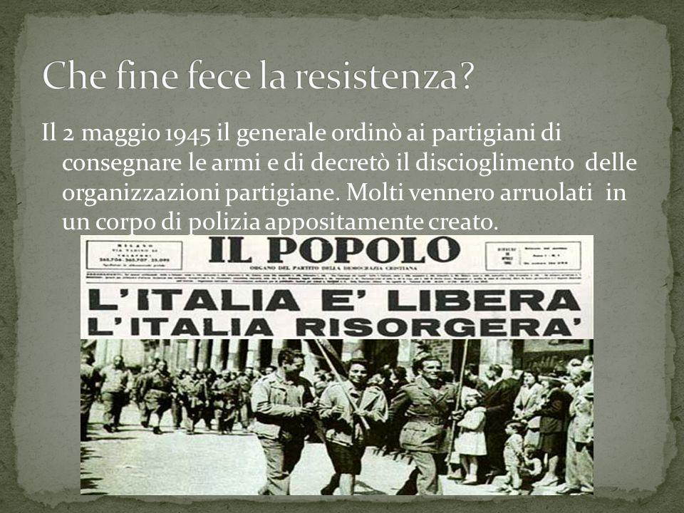 Il 2 maggio 1945 il generale ordinò ai partigiani di consegnare le armi e di decretò il discioglimento delle organizzazioni partigiane. Molti vennero