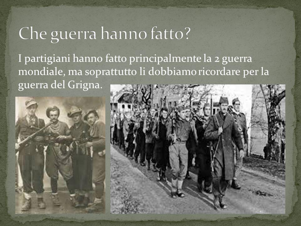 I partigiani hanno fatto principalmente la 2 guerra mondiale, ma soprattutto li dobbiamo ricordare per la guerra del Grigna.