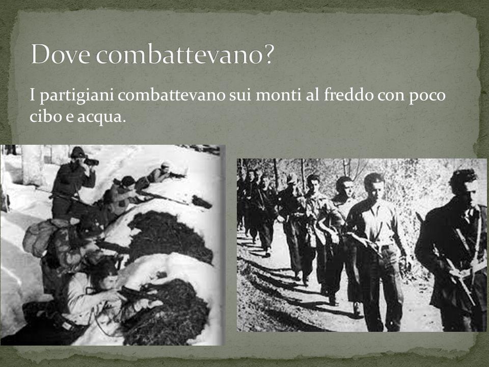 I partigiani combattevano sui monti al freddo con poco cibo e acqua.