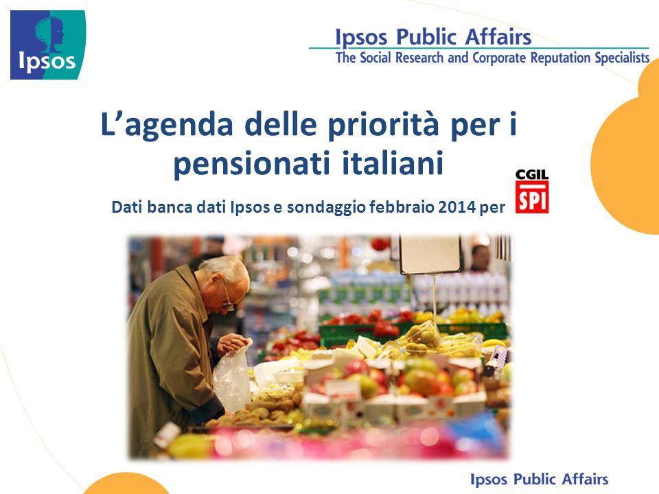 L'agenda delle priorità per i pensionati italiani Dati banca dati Ipsos e sondaggio febbraio 2014 per