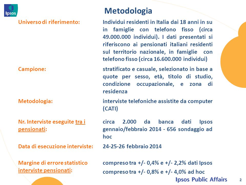2 Metodologia Universo di riferimento:Individui residenti in Italia dai 18 anni in su in famiglie con telefono fisso (circa 49.000.000 individui). I d
