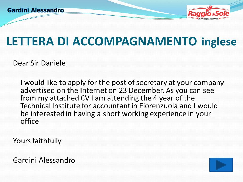 LETTERA DI ACCOMPAGNAMENTO inglese Dear Sir Daniele I would like to apply for the post of secretary at your company advertised on the Internet on 23 D