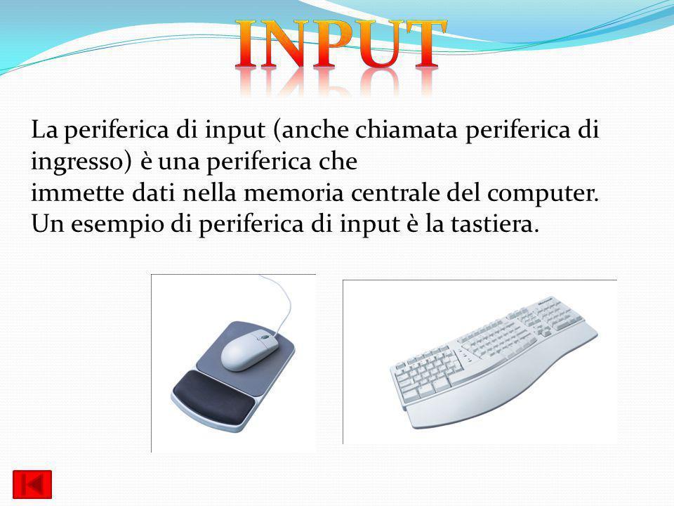 La periferica di input (anche chiamata periferica di ingresso) è una periferica che immette dati nella memoria centrale del computer. Un esempio di pe