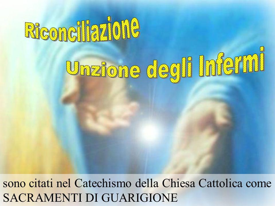 sono citati nel Catechismo della Chiesa Cattolica come SACRAMENTI DI GUARIGIONE