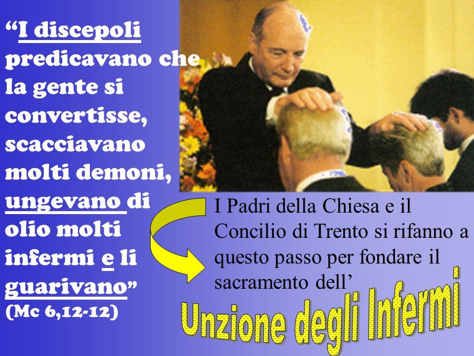 """""""I discepoli predicavano che la gente si convertisse, scacciavano molti demoni, ungevano di olio molti infermi e li guarivano """" (Mc 6,12-12) I Padri d"""