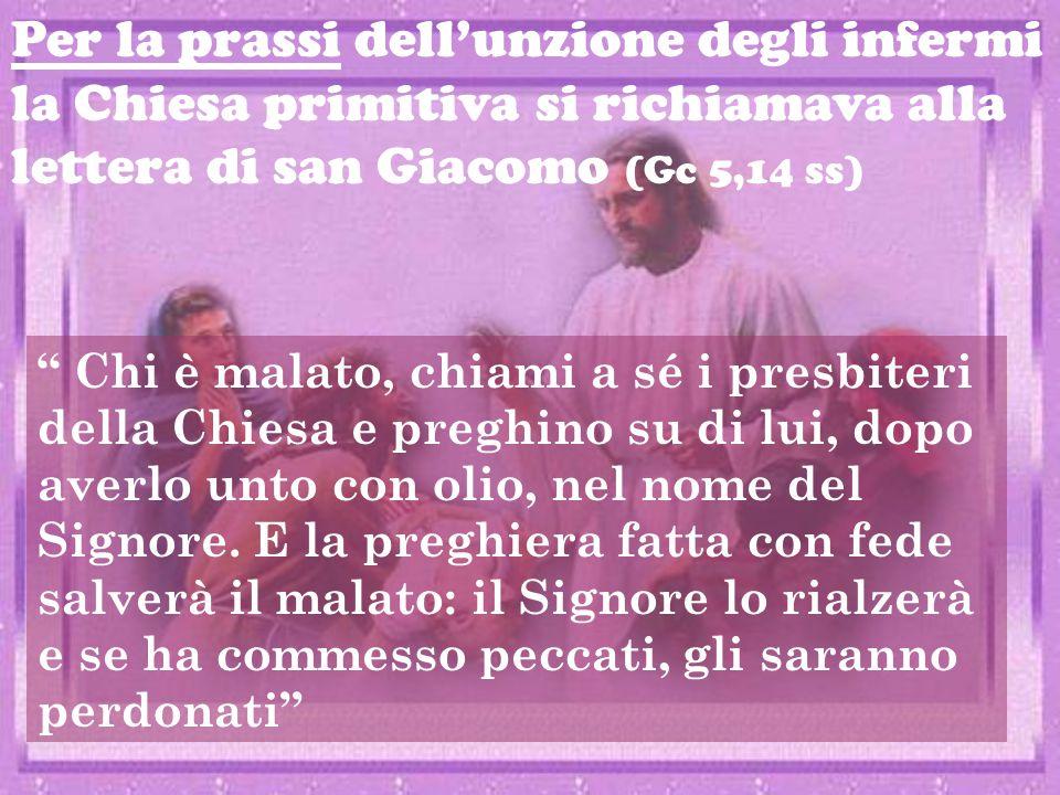 """Per la prassi dell'unzione degli infermi la Chiesa primitiva si richiamava alla lettera di san Giacomo (Gc 5,14 ss) """" Chi è malato, chiami a sé i pres"""