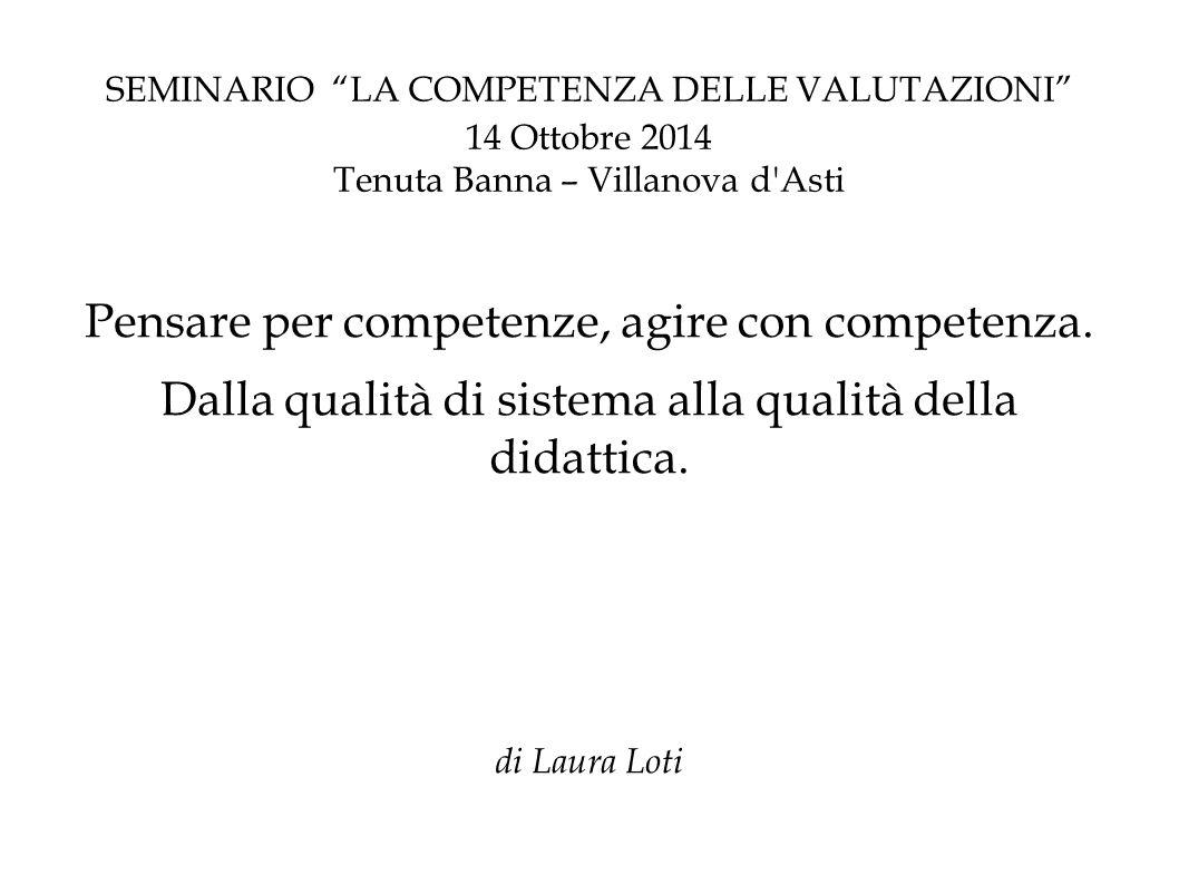 SEMINARIO LA COMPETENZA DELLE VALUTAZIONI 14 Ottobre 2014 Tenuta Banna – Villanova d Asti Pensare per competenze, agire con competenza.